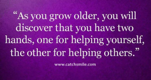 ... Have Two Hands - One For Helping Yourself The Other For Helping Others