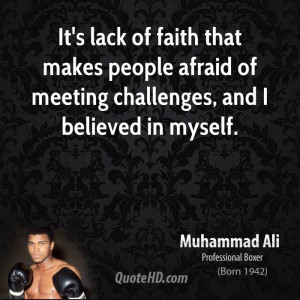 It's lack of faith that makes people afraid of meeting challenges, and ...