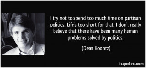 try not to spend too much time on partisan politics. Life's too ...