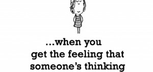 When You Get The Feeling That Someone's Thinkingmn -Thinking Quote