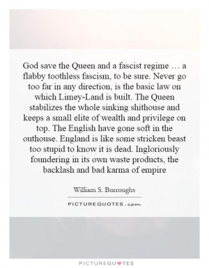 God save the Queen and a fascist regime … a flabby toothless fascism ...