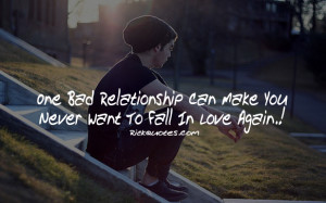 Relationship Quotes | One Bad Relationship Can Make You Never Want To ...