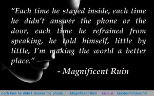 """... , each time he didn't answer the phone…"""" – Magnificent Ruin"""
