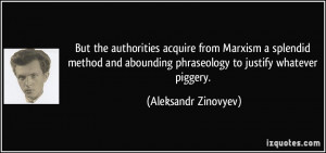 ... phraseology to justify whatever piggery. - Aleksandr Zinovyev