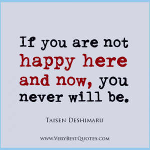 If you are not happy here and now, you never will be, Taisen Deshimaru