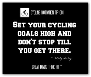 Set your cycling goals high and don't stop till you get there ...