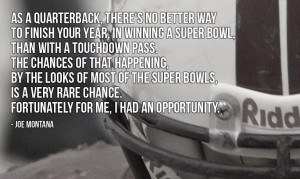 "... chance. Fortunately for me, I had an opportunity."" - Joe Montana"