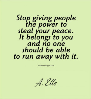 Stop giving people the power to steal your peace. It belongs to you ...