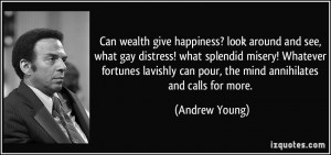 Can wealth give happiness? look around and see, what gay distress ...