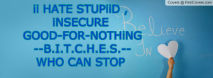 ii hate stupiid , Pictures , insecure good-for-nothing --b.i.t.c.h.e.s ...