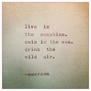 live in the sunshine swim in the sea quote – Google Search