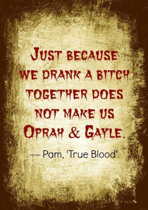 LOL, Pam! More fangtastic & funny 'True Blood' quotes: http://thestir ...