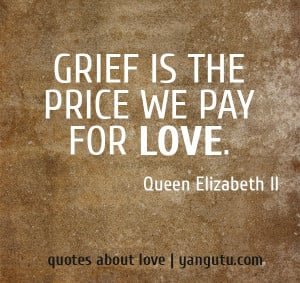 quote queen elizabeth ii grief is the price we pay for 13107