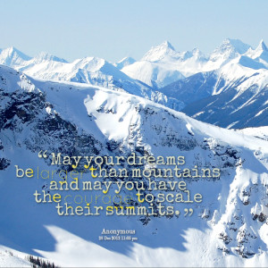 Quotes Picture: may your dreams be larger than mountains and may you ...