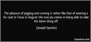 of jogging and running is rather like that of wearing a fur coat ...