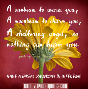 sunbeam to warm you, A moonbeam to charm you, A sheltering angel, so ...