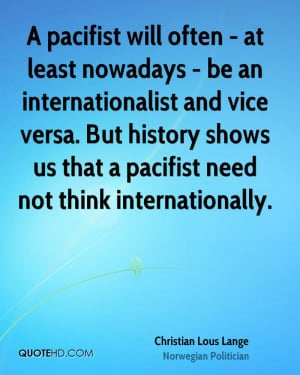 pacifist will often - at least nowadays - be an internationalist and ...