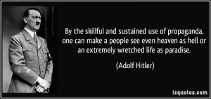 By the skillful and sustained use of propaganda, one can make a people ...