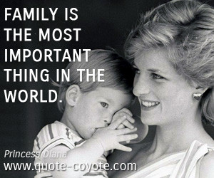 Family quotes - Princess-Diana - Family is the most important thing in ...