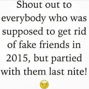 Shout out to everybody who was supposed to get rid of fake friends in ...