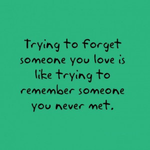 Trying to forget someone you love