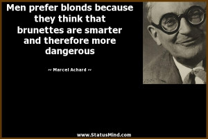 ... and therefore more dangerous - Marcel Achard Quotes - StatusMind.com