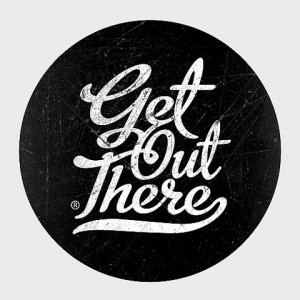 "Get out there"" quote"