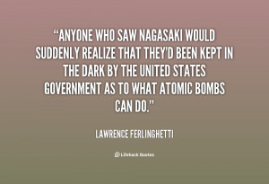 Anyone who saw Nagasaki would suddenly realize tha by Lawrence ...