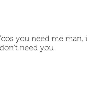You Need Me, I Don't Need You Lyrics