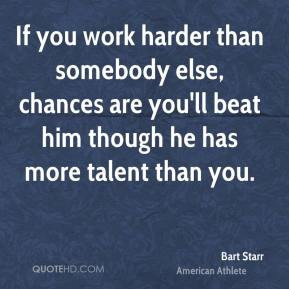 bart-starr-if-you-work-harder-than-somebody-else-chances-are-youll.jpg