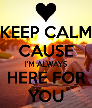 keep-calm-cause-i-m-always-here-for-you.png