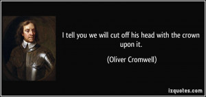 tell you we will cut off his head with the crown upon it. - Oliver ...