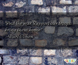... End http://www.famousquotesabout.com/quote/End-the-war-Support/100372