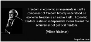 Freedom in economic arrangements is itself a component of freedom ...