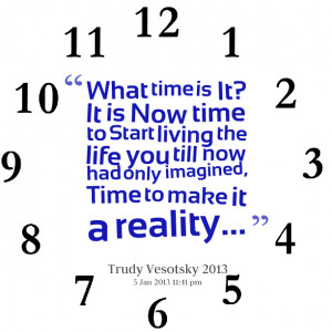 Quotes Picture: what time is it? it is now time to start living the ...