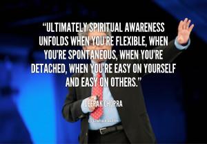 Ultimately spiritual awareness unfolds when you're flexible, when you ...