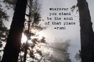 Rumi. Quote to live by :)