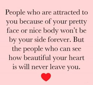 to you because of your pretty face or nice body won't be by your ...