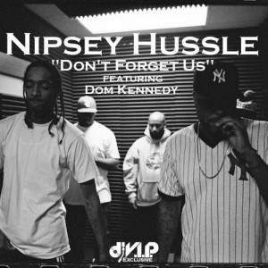 Nipsey Hussle – Don't Forget Us ft. Dom Kennedy