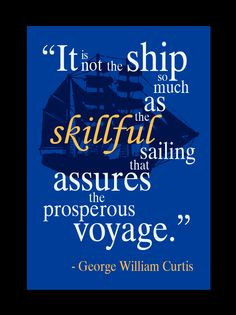 nautical quotes and sayings | ... so much as the skillful sailing that ...