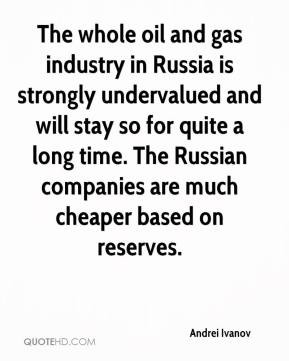 Andrei Ivanov - The whole oil and gas industry in Russia is strongly ...