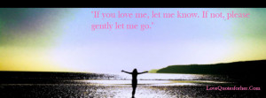 ... Love Me Let Me Know If Not Please Gently Let Me Go - Break Up Quote