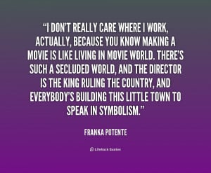 quote-Franka-Potente-i-dont-really-care-where-i-work-208247.png