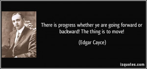 There is progress whether ye are going forward or backward! The thing ...