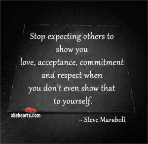 Stop expecting others to show you love, acceptance, commitment and ...