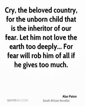 Alan Paton - Cry, the beloved country, for the unborn child that is ...