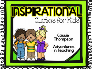 ... feel in your classroom. Check out my Inspirational Quotes for Kids