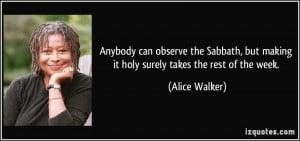 can observe the Sabbath, but making it holy surely takes the rest ...