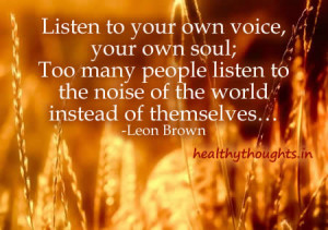 ... quotes-thought for the day-listen to your own voice-your soul-leon