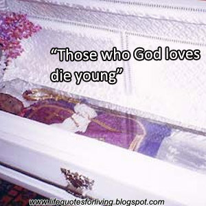 Those who God loves die young
